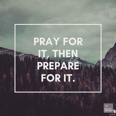 Pray for it, then prepare for it. #projectinspired #prayerworks