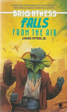 James Tiptree Jr - Brightness Falls from the Air (Sphere Fantasy Book Covers, Book Cover Art, Fantasy Books, Book Art, Science Fiction Magazines, Pulp Fiction Book, Fiction Novels, Vintage Book Covers, Comic Book Covers