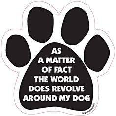 As A Matter Of Fact The World Does Revolve Around My Dog