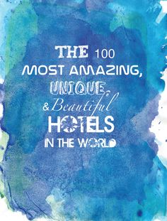 The 100 most amazing, unique, & beautiful hotels in the world!
