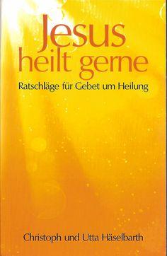 Jesus heilt gerne! : Ratschläge für Gebet um Heilung by Christoph Häselbarth | LibraryThing