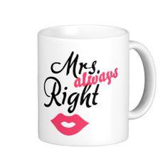 'always' Right Coffee Mug created by OneGiraphe. Mrs Always Right, Photo Mugs, Funny Jokes, Print Design, Coffee Mugs, Ceramics, Make It Yourself, Tableware, Prints