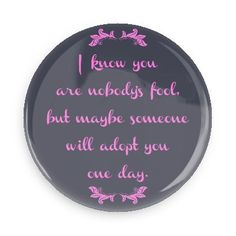 Funny Buttons - Custom Buttons - Promotional Badges - Witty Insults Funny Sayings Pins - Wacky Buttons - I know you are nobody's fool, but maybe someone will adopt you one day