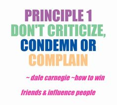 Principle 1 Don't criticize, condemn or complain carnegie Principle 2 Give honest and sincere appreciation. Carnegie to Win Friends and Influence People Relationship Building Skills, Critical People, Meaningful Quotes, Inspirational Quotes, False Friends, Intelligent People, How To Influence People, Life Rules, Marketing Techniques