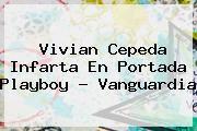 http://tecnoautos.com/wp-content/uploads/imagenes/tendencias/thumbs/vivian-cepeda-infarta-en-portada-playboy-vanguardia.jpg Vivian Cepeda. Vivian Cepeda infarta en portada Playboy - Vanguardia, Enlaces, Imágenes, Videos y Tweets - http://tecnoautos.com/actualidad/vivian-cepeda-vivian-cepeda-infarta-en-portada-playboy-vanguardia/