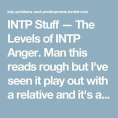 INTP Stuff — The Levels of INTP Anger. Man this reads rough but I've seen it play out with a relative and it's a sight to behold. Entp And Intj, Infp, Introvert, Myers Briggs Intp, Myer Briggs, Istj Relationships, Intp Personality Type, Aquarius Men, Virgo