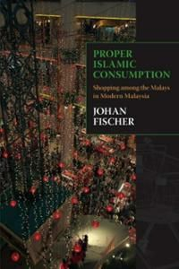 """""""Proper Islamic Consumption: Shopping Among the Malays in Modern Malaysia"""" by Johan Fischer - The West has seen the rise of the organic movement. In the Muslim world, a similar #halal movement is rapidly spreading. Exploring consumption practices in urban #Malaysia, this book shows how diverse forms of #Malay middle-class consumption (of food, clothing and cars, for example) are understood, practised and contested.... More info:  http://www.cseashawaii.com/wordpress/2013/03/halal-frontier/"""