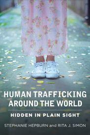 Stephanie Hepburn and Rita J. Simon, Human Trafficking Around the World: Hidden in Plain Sight, Columbia University Press, June 2013