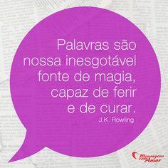 Palavras são nossa inesgotável fonte de magia, capaz de ferir e de curar. #jkrowling #palavras #magia #ferir #curar