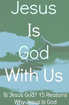 """Jesus Is God With Us."" Is Jesus God Himself? 15 Biblical Reasons Why Jesus Is God"