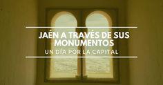 Jaén a través de sus monumentos | La maleta de Carla