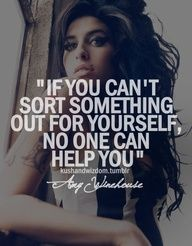 amy winehouse quotes Obviously she believed this which is why she joked at those who tried to help her.
