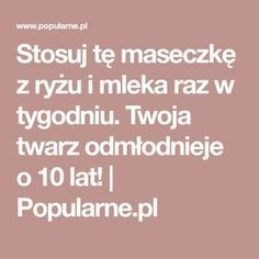 Stosuj tę maseczkę z ryżu i mleka raz w tygodniu. Twoja twarz odmłodnieje o 10 lat! | Popularne.pl Beauty Secrets, Diy Beauty, Beauty Skin, Health And Beauty, Beauty Hacks, Beauty Ideas, Hair Makeup, Health Fitness, Hairstyle
