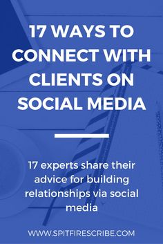17 Ways to Connect with Clients on Social Media | Learn how other successful entrepreneurs are using social media to make connections, build relationships, and grow their businesses. (Plus get tons of inspiration for your own marketing!) via @spitfirescribe