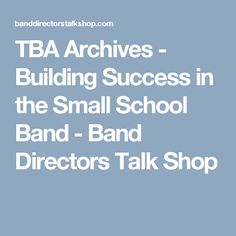 TBA Archives - Building Success in the Small School Band - Band Directors Talk Shop