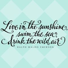 Live in the sunshine, swim the sea, drink the wild air. - Ralph Waldo Emerson #quote #reading