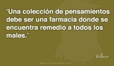 Una colección de pensamientos debe ser una farmacia donde se encuentra remedio a todos los males.