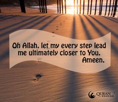 Oh Allah, let my every step lead me ultimately closer to You. Ameen. #Pray #Islam #Muslim