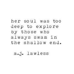 her soul was too deep to explore.