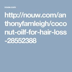 http://nouw.com/anthonyfarnleigh/coconut-oilf-for-hair-loss-28552388