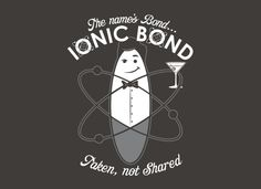 The Names Bond, Ionic Bond T-Shirt | SnorgTees