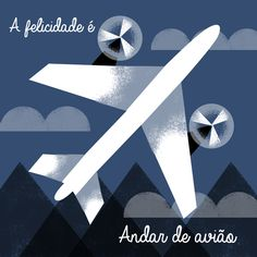 HAPPINESS IS A PLANE TICKET, /Illustrated by Tiago Albuquerque, Definition by Maria Teolinda Serra, 84