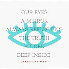 Our eyes a mirror always reflecting the truth hidden deep inside.  #haiku #poetry #spiritual #growth