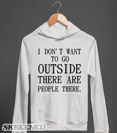 I DON'T WANT TO GO OUTSIDE THERE ARE PEOPLE THERE | Hoodie |