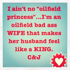 Lol I hate the oilfeild princess shit unless you're talking about your daughter. Oilfield Baby, Oilfield Quotes, Oilfield Humor, Oilfield Girlfriend, Oilfield Trash, Way Of Life, Love Of My Life, Love Me Harder, Oil Field