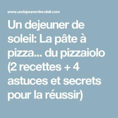 Un dejeuner de soleil: La pâte à pizza... du pizzaiolo (2 recettes + 4 astuces et secrets pour la réussir)