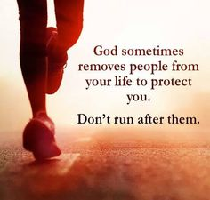 God sometimes removes people from your life to protect you. Don't run after them. - Rick Warren  #quotes