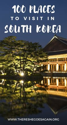 Traveling to South Korea soon? Here are 100 incredibly places you won't want to miss!