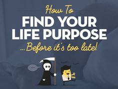 How To Find Your Life Purpose (Before It's Too Late!)