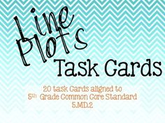 This is a set of 20 task cards on line plots that align to common core standard 5.MD.2.