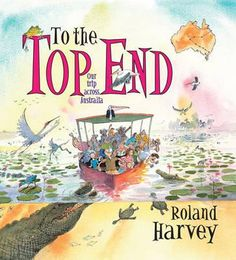 To the Top End : Our Trip Across Australia - by Roland Harvey