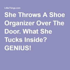 She Throws A Shoe Organizer Over The Door. What She Tucks Inside? GENIUS!