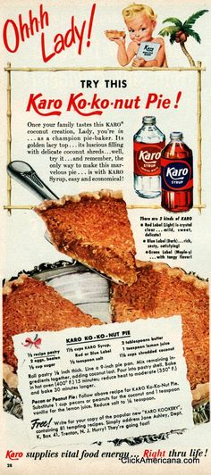 Ohhh lady! Try this Karo Ko-ko-nut pie! Once your family tastes this Karo coconut creation, Lady, you're in… as a champion pie baker. Its golden lacy top, its luscious filling with delicate coconut shreds… well, try it, and remember… the only way to make this marvelous pie is with Karo syrup — easy and economical.   Variations: Pecan …