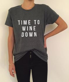 $15.00 Welcome to Nalla shop :) For sale we have these great Time to wine down t-shirts! With a large range of colors and sizes - just select your perfect