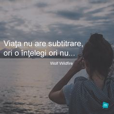 Citat Wolf Wildfire, Citat Viata : Viata nu are subtitrare, ori o intelegi ori nu. Story Of My Life, Real Life, Abs, Inspirational Quotes, Thoughts, Motivation, Learning, Wallpaper, Words