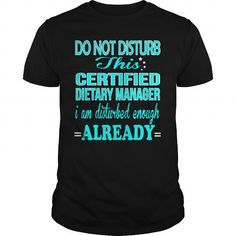 CERTIFIED DIETARY MANAGER DO NOT DISTURB THIS I AM DISTURBED ENOUGH ALREADY T Shirts, Hoodie Sweatshirts