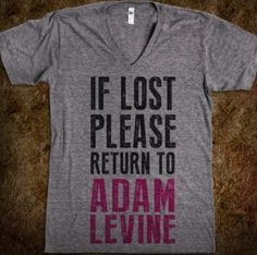 """This is one is for Eilish...or as you would call him Adam Le-Fine:) $31.99 - """"If lost, please return to Adam Levine."""" T-Shirt."""
