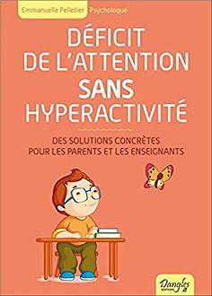 Déficit de l'attention sans hyperactivité - Des solutions concrètes pour les parents et les enseignants