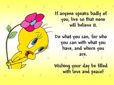 Cute Tweety Bird Sayings-Feel free to send me a FRIEND REQUEST; I am always posting awesome stuff on my timeline too! www.facebook.com/jacki.priester ☮  If you have Fibromyalgia, please join me for Fibro and weight loss support, great recipes, tips, motivation, and fun at our amazing group: www.facebook.com/groups/FibromyalgiaWeightGainSupportGroup  For more great recipes, tips, motivation, weight loss and fun, join our amazing group at: www.facebook.com/groups/WeAreSlimtastic