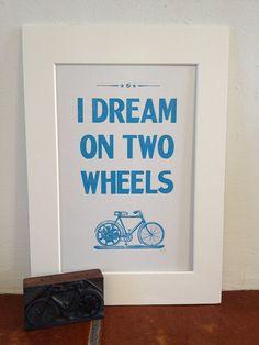 I Dream on Two Wheels - An  Original Letterpress Print on Etsy, £10.00