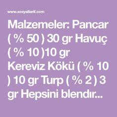 Malzemeler: Pancar ( % 50 ) 30 gr Havuç ( % 10 )10 gr Kereviz Kökü ( % 10 ) 10 gr Turp ( % 2 ) 3 gr Hepsini blendırda karıştırın.