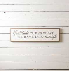 """Wall Sign """"Gratitude Turns What We Have Into Enough""""   Wall Decor, Farmhouse Decor, Joanna Gaines, Fixer Upper Wall Decor, Living Room Decor by ThePaintedPorchCo on Etsy https://www.etsy.com/listing/503276479/wall-sign-gratitude-turns-what-we-have"""