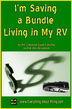 I'm Saving a Bundle Living in My RV by RV Lifestyle Expert Author Jaimie Hall Bruzenak. Living the RV lifestyle is a less-expensive lifestyle than living in a sticks-and-brix house.