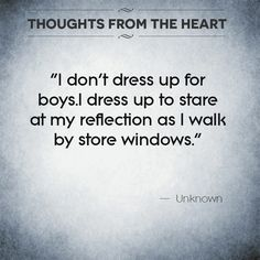 Repost : #QOTD I don't dress up for boys. I dress up to stare at my own reflection as I walk by store windows