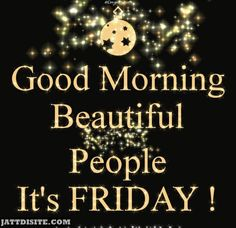 Good Morning Beautiful People It's Friday! Pictures, Photos, and Images for Facebook, Tumblr, Pinterest, and Twitter