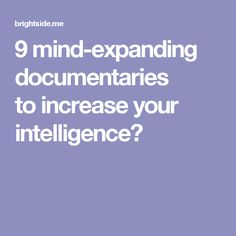 9 mind-expanding documentaries to increase your intelligence